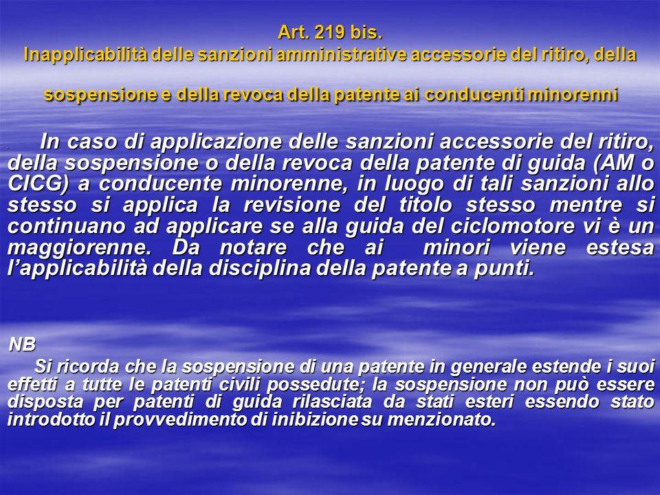 Art. 219 bis. Inapplicabilità delle sanzioni amministrative accessorie del ritiro, della sospensione e della revoca della patente ai conducenti minore