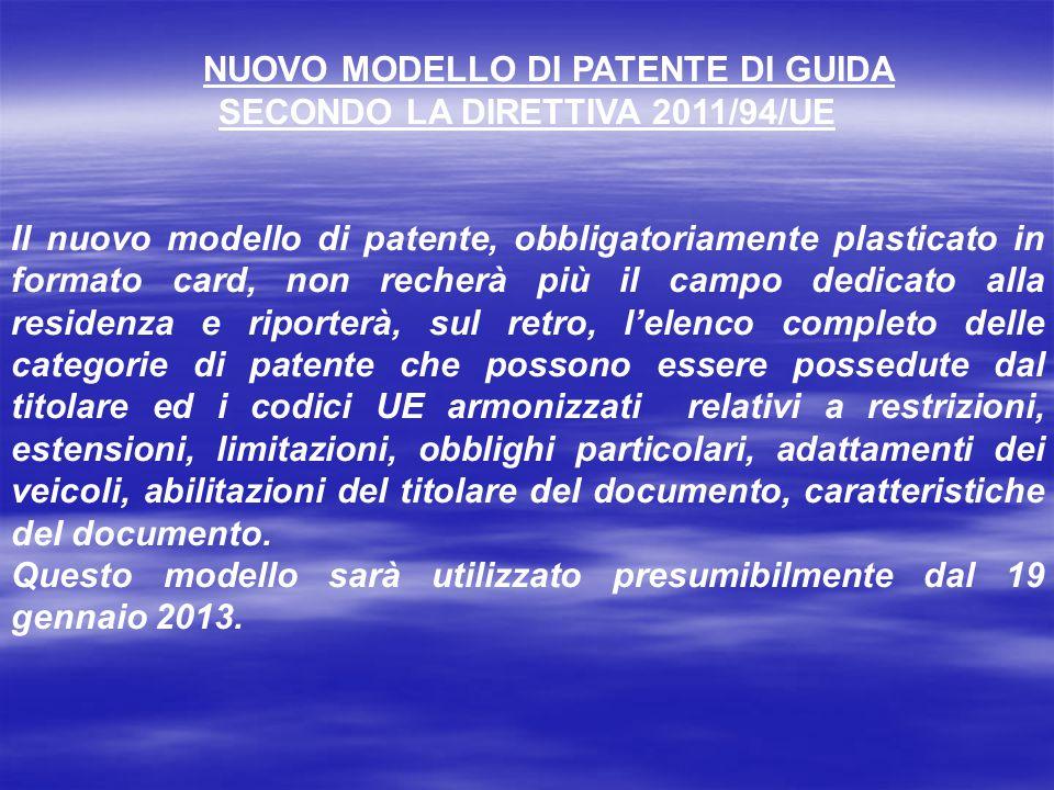 NUOVO MODELLO DI PATENTE DI GUIDA SECONDO LA DIRETTIVA 2011/94/UE Il nuovo modello di patente, obbligatoriamente plasticato in formato card, non reche