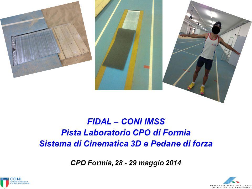 FIDAL – CONI IMSS Pista Laboratorio CPO di Formia Sistema di Cinematica 3D e Pedane di forza CPO Formia, 28 - 29 maggio 2014