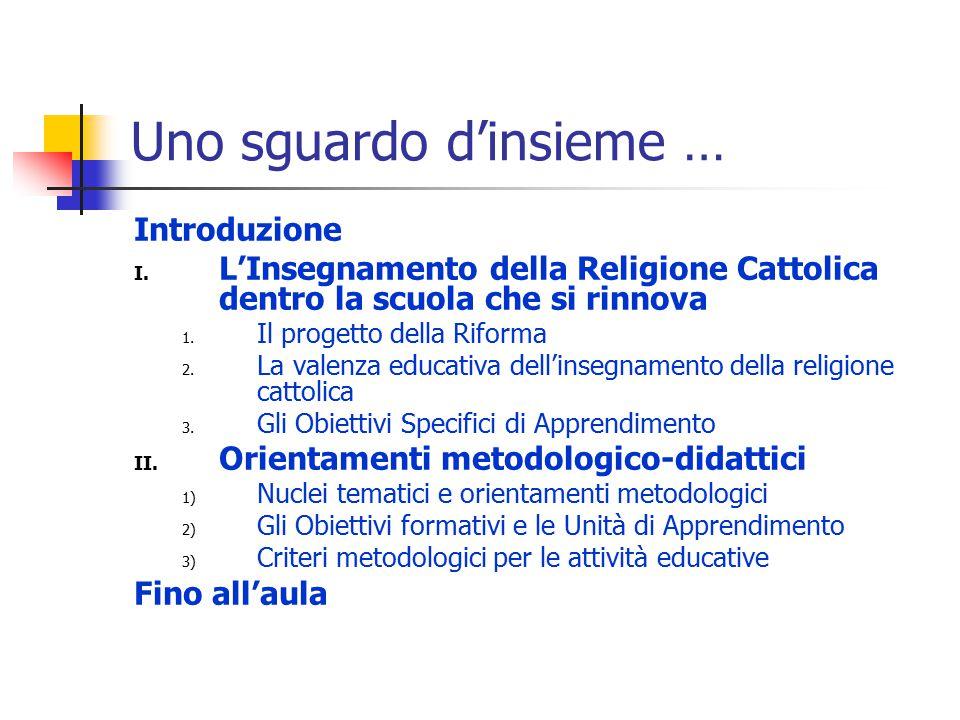 Uno sguardo d'insieme … Introduzione I. L'Insegnamento della Religione Cattolica dentro la scuola che si rinnova 1. Il progetto della Riforma 2. La va