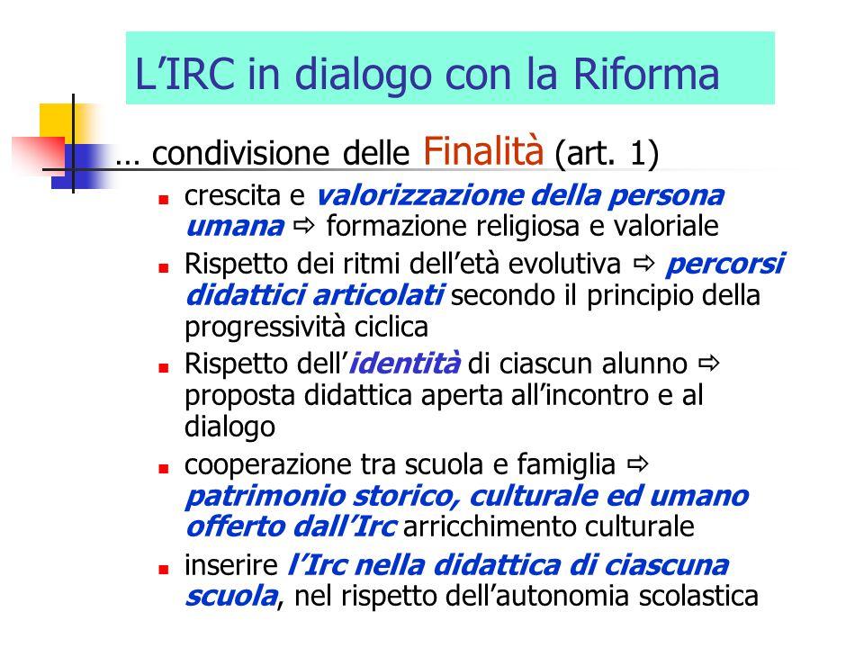 L'IRC in dialogo con la Riforma … condivisione delle Finalità (art. 1) crescita e valorizzazione della persona umana  formazione religiosa e valorial