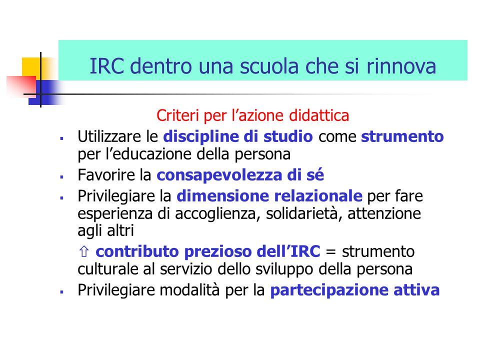 IRC dentro una scuola che si rinnova Criteri per l'azione didattica  Utilizzare le discipline di studio come strumento per l'educazione della persona