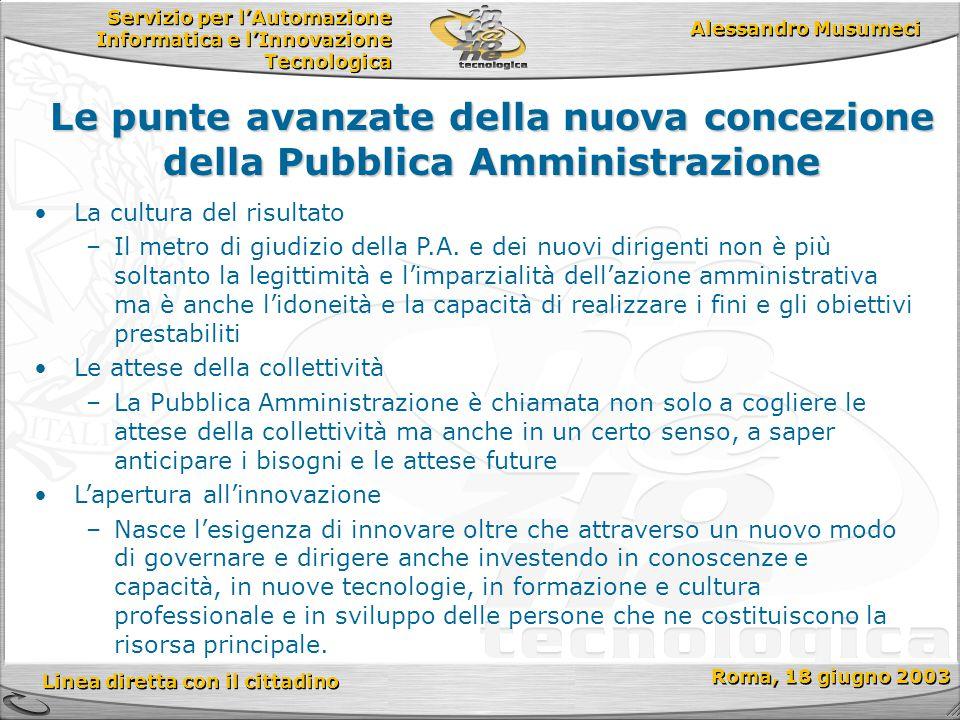 Servizio per l'Automazione Informatica e l'Innovazione Tecnologica Linea diretta con il cittadino Roma, 18 giugno 2003 Alessandro Musumeci La cultura