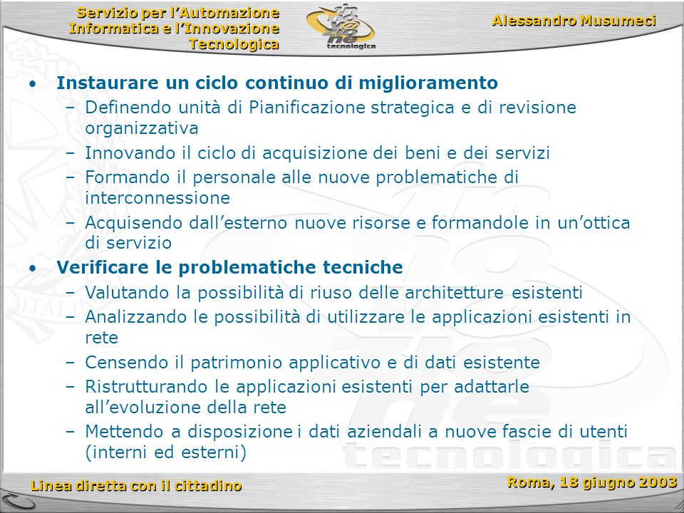 Servizio per l'Automazione Informatica e l'Innovazione Tecnologica Linea diretta con il cittadino Roma, 18 giugno 2003 Alessandro Musumeci Instaurare