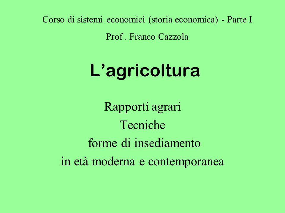 L'agricoltura Rapporti agrari Tecniche forme di insediamento in età moderna e contemporanea Corso di sistemi economici (storia economica) - Parte I Prof.