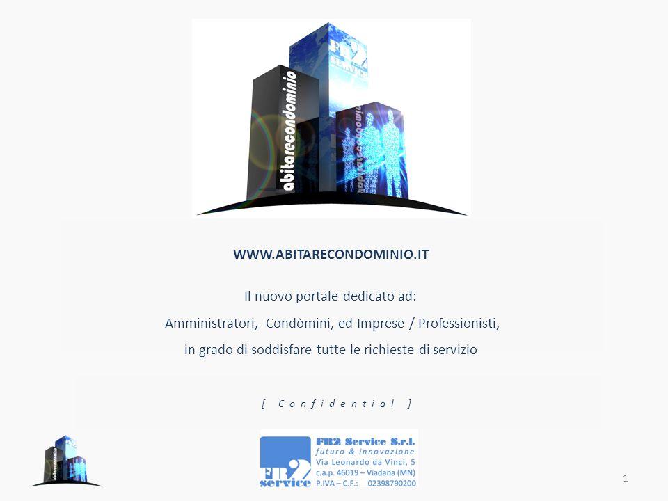 WWW.ABITARECONDOMINIO.IT Il nuovo portale dedicato ad: Amministratori, Condòmini, ed Imprese / Professionisti, in grado di soddisfare tutte le richieste di servizio 1 [ Confidential ]