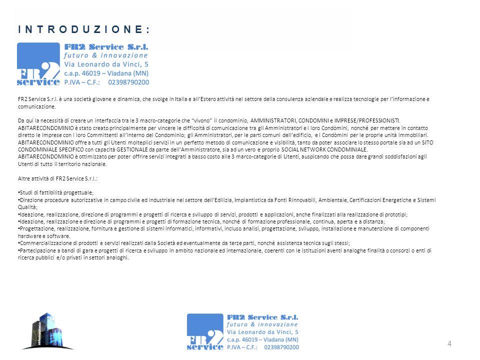 4 INTRODUZIONE: FR2 Service S.r.l. è una società giovane e dinamica, che svolge in Italia e all'Estero attività nel settore della consulenza aziendale