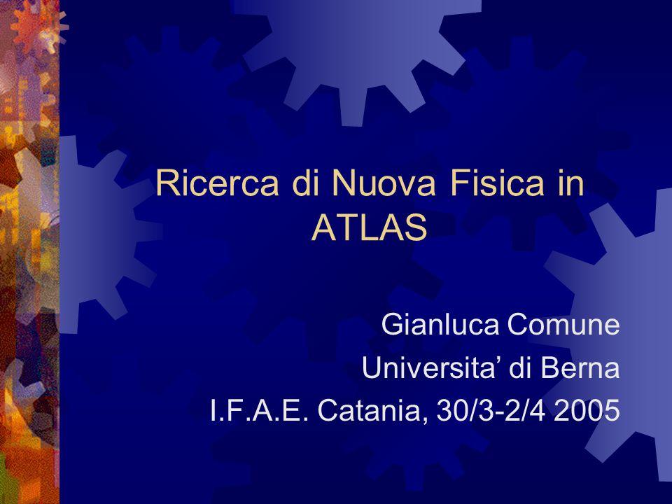 Ricerca di Nuova Fisica in ATLAS Gianluca Comune Universita' di Berna I.F.A.E.