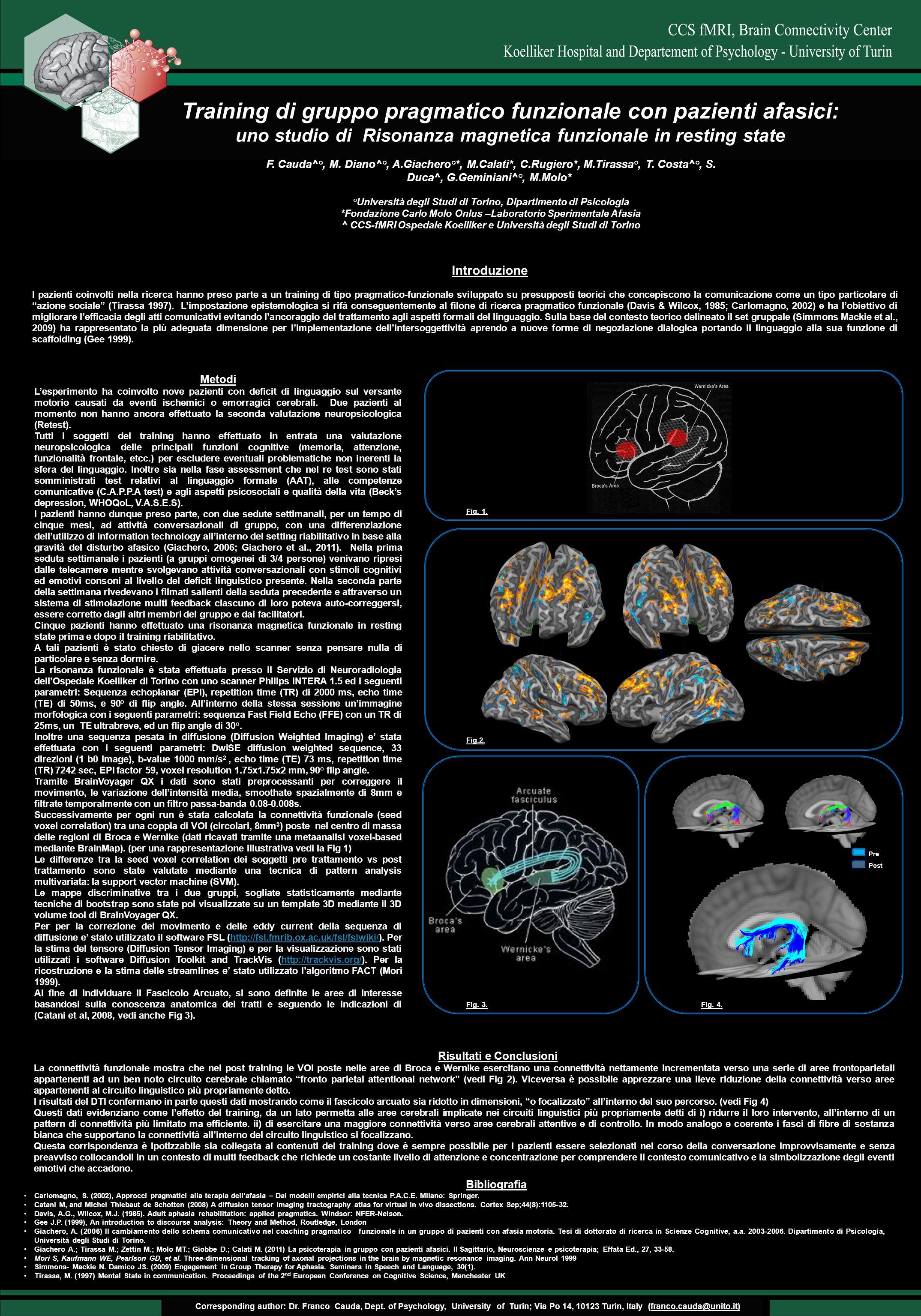 Introduzione I pazienti coinvolti nella ricerca hanno preso parte a un training di tipo pragmatico-funzionale sviluppato su presupposti teorici che co