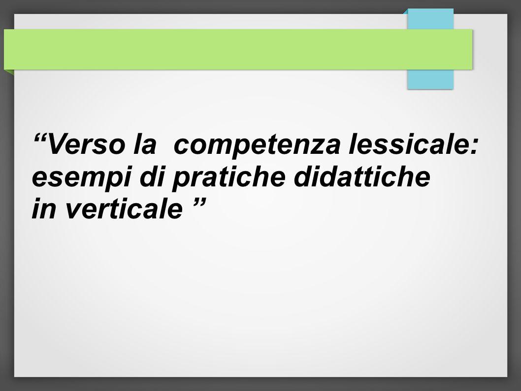 Verso la competenza lessicale: esempi di pratiche didattiche in verticale