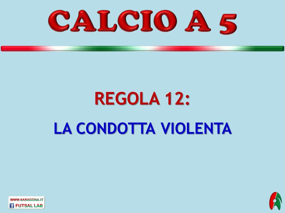 REGOLA 12: LA CONDOTTA VIOLENTA