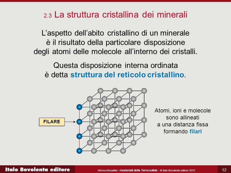 Alfonso Bosellini – I materiali della Terra solida - © Italo Bovolenta editore 2012 12 L'aspetto dell'abito cristallino di un minerale è il risultato