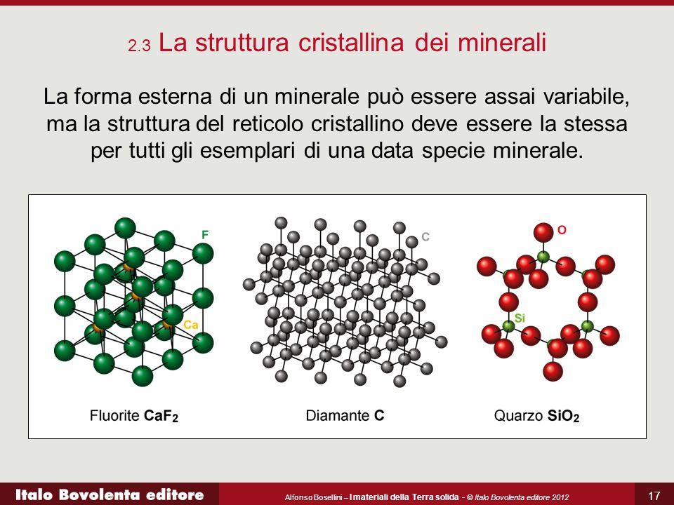 Alfonso Bosellini – I materiali della Terra solida - © Italo Bovolenta editore 2012 17 La forma esterna di un minerale può essere assai variabile, ma