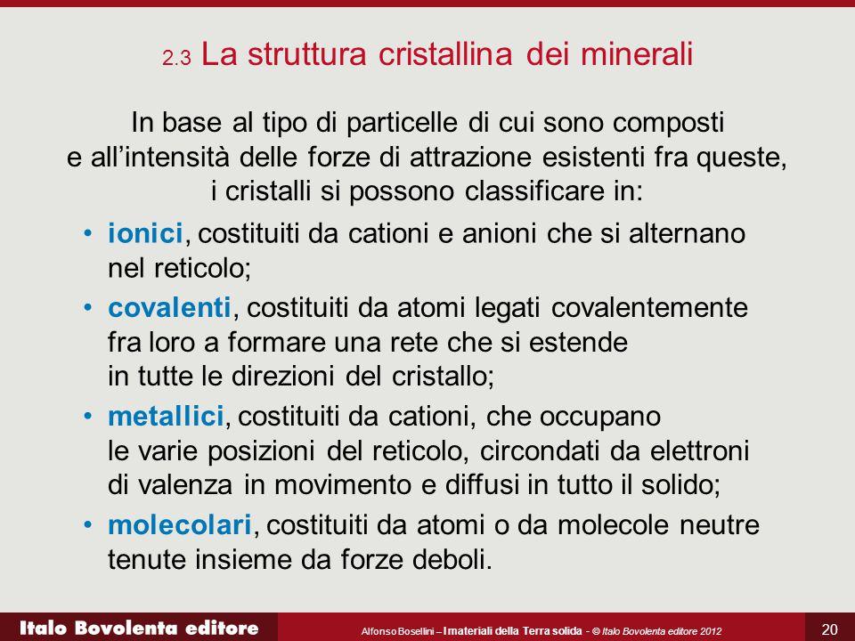 Alfonso Bosellini – I materiali della Terra solida - © Italo Bovolenta editore 2012 20 In base al tipo di particelle di cui sono composti e all'intens