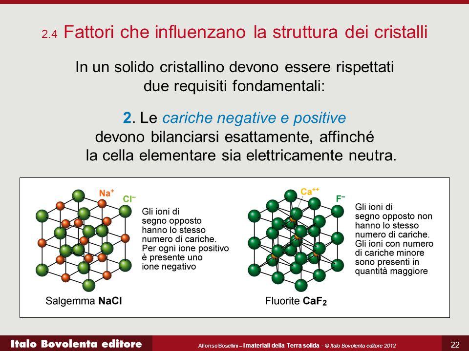 Alfonso Bosellini – I materiali della Terra solida - © Italo Bovolenta editore 2012 22 2.4 Fattori che influenzano la struttura dei cristalli In un so