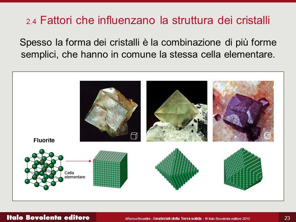 Alfonso Bosellini – I materiali della Terra solida - © Italo Bovolenta editore 2012 23 2.4 Fattori che influenzano la struttura dei cristalli Spesso l