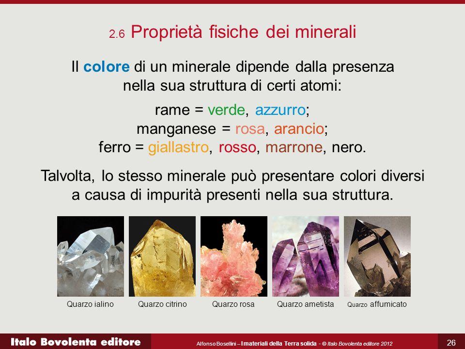 Alfonso Bosellini – I materiali della Terra solida - © Italo Bovolenta editore 2012 26 2.6 Proprietà fisiche dei minerali Il colore di un minerale dip