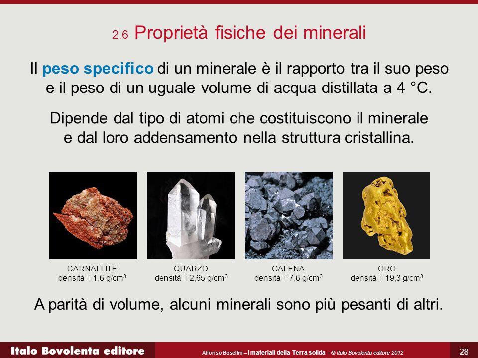 Alfonso Bosellini – I materiali della Terra solida - © Italo Bovolenta editore 2012 28 2.6 Proprietà fisiche dei minerali Il peso specifico di un mine