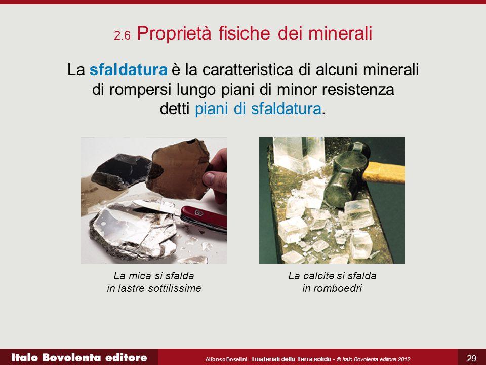 Alfonso Bosellini – I materiali della Terra solida - © Italo Bovolenta editore 2012 29 2.6 Proprietà fisiche dei minerali La sfaldatura è la caratteri