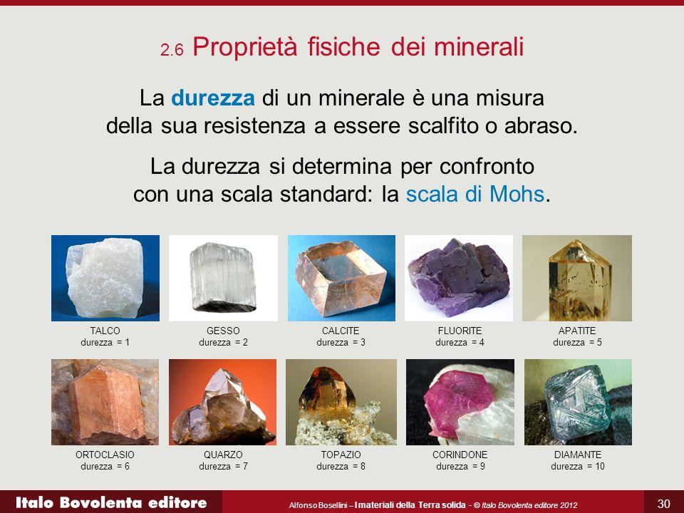 Alfonso Bosellini – I materiali della Terra solida - © Italo Bovolenta editore 2012 30 2.6 Proprietà fisiche dei minerali La durezza di un minerale è