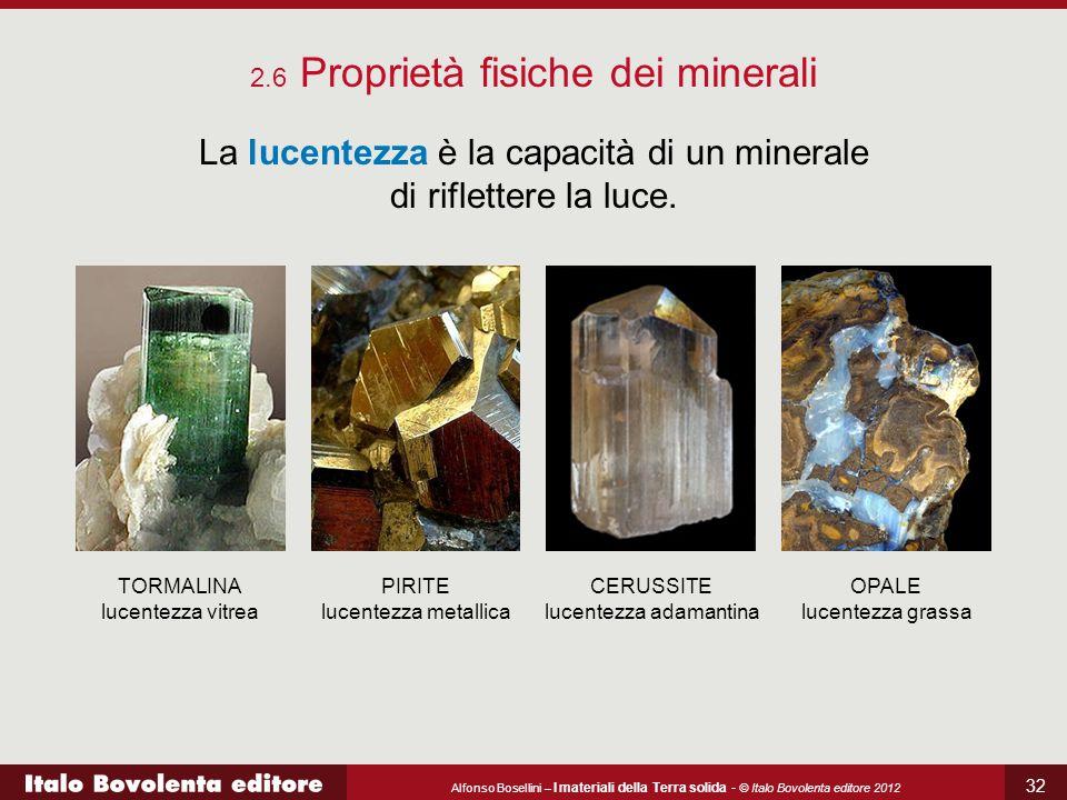 Alfonso Bosellini – I materiali della Terra solida - © Italo Bovolenta editore 2012 32 2.6 Proprietà fisiche dei minerali La lucentezza è la capacità