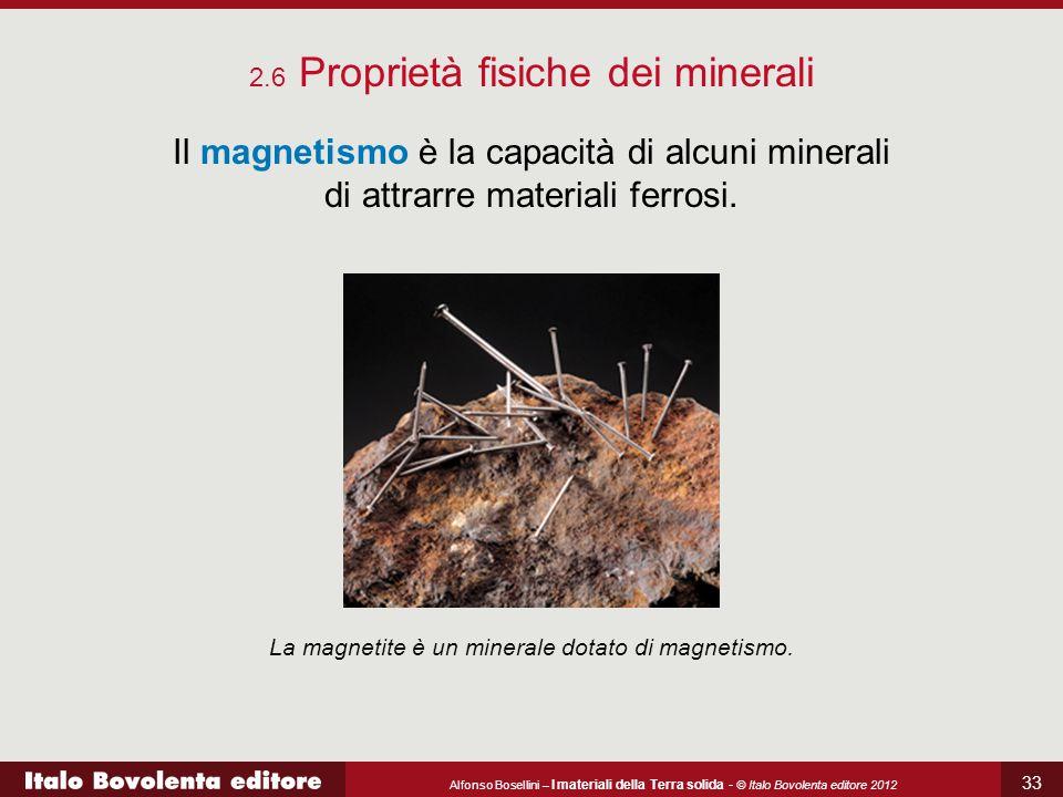 Alfonso Bosellini – I materiali della Terra solida - © Italo Bovolenta editore 2012 33 2.6 Proprietà fisiche dei minerali Il magnetismo è la capacità