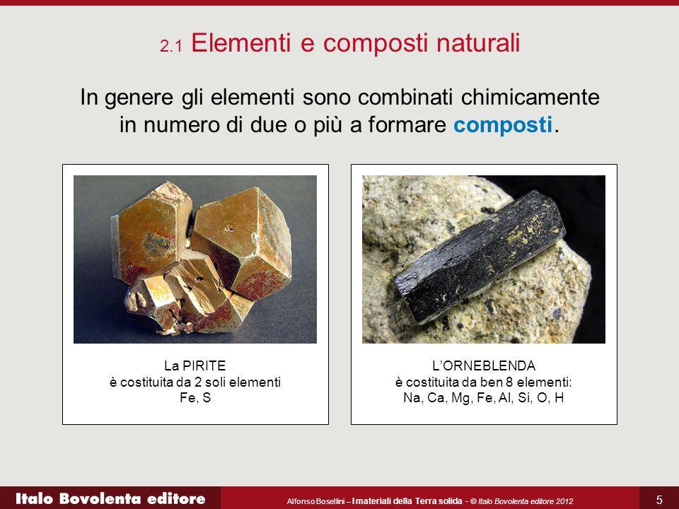 Alfonso Bosellini – I materiali della Terra solida - © Italo Bovolenta editore 2012 5 In genere gli elementi sono combinati chimicamente in numero di