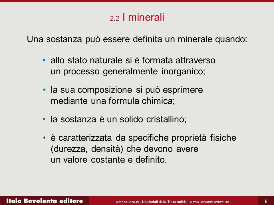 Alfonso Bosellini – I materiali della Terra solida - © Italo Bovolenta editore 2012 8 Una sostanza può essere definita un minerale quando: allo stato