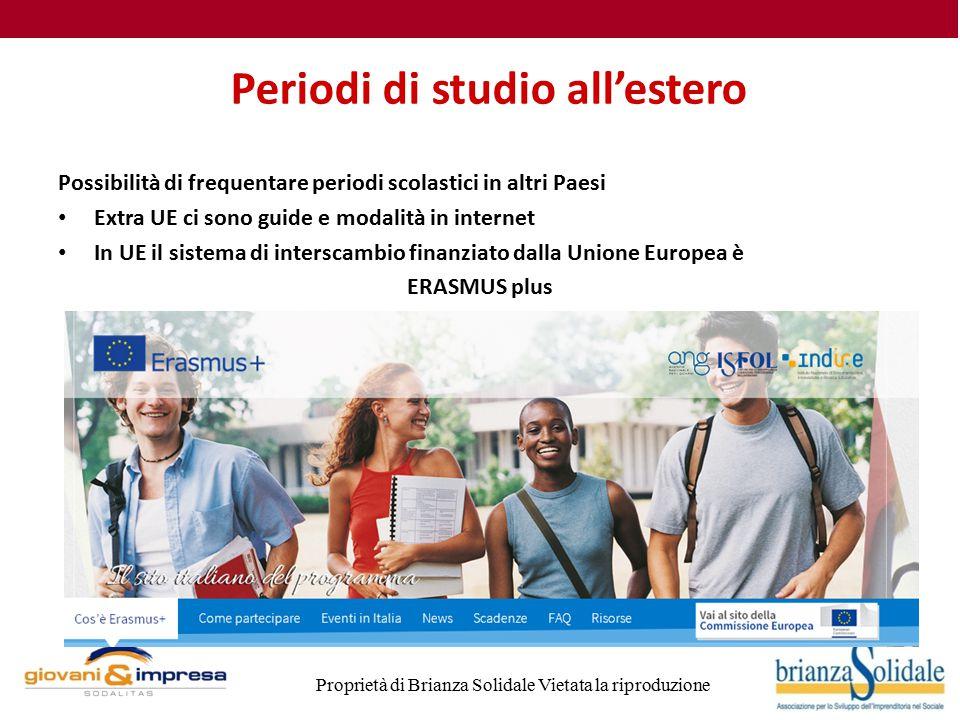 Proprietà di Brianza Solidale Vietata la riproduzione Periodi di studio all'estero Possibilità di frequentare periodi scolastici in altri Paesi Extra UE ci sono guide e modalità in internet In UE il sistema di interscambio finanziato dalla Unione Europea è ERASMUS plus