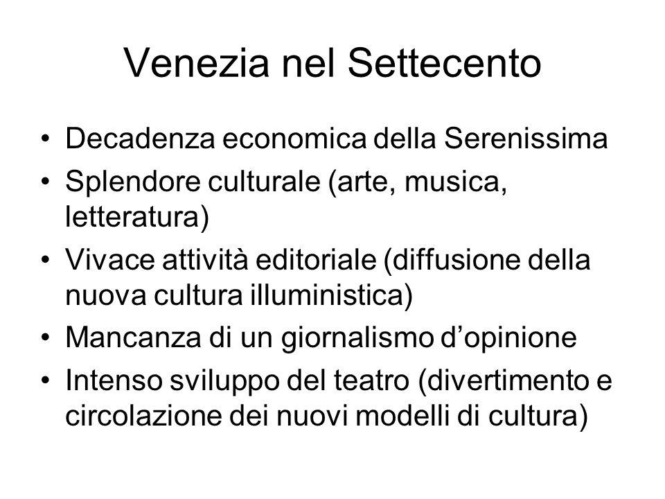 Venezia nel Settecento Decadenza economica della Serenissima Splendore culturale (arte, musica, letteratura) Vivace attività editoriale (diffusione de