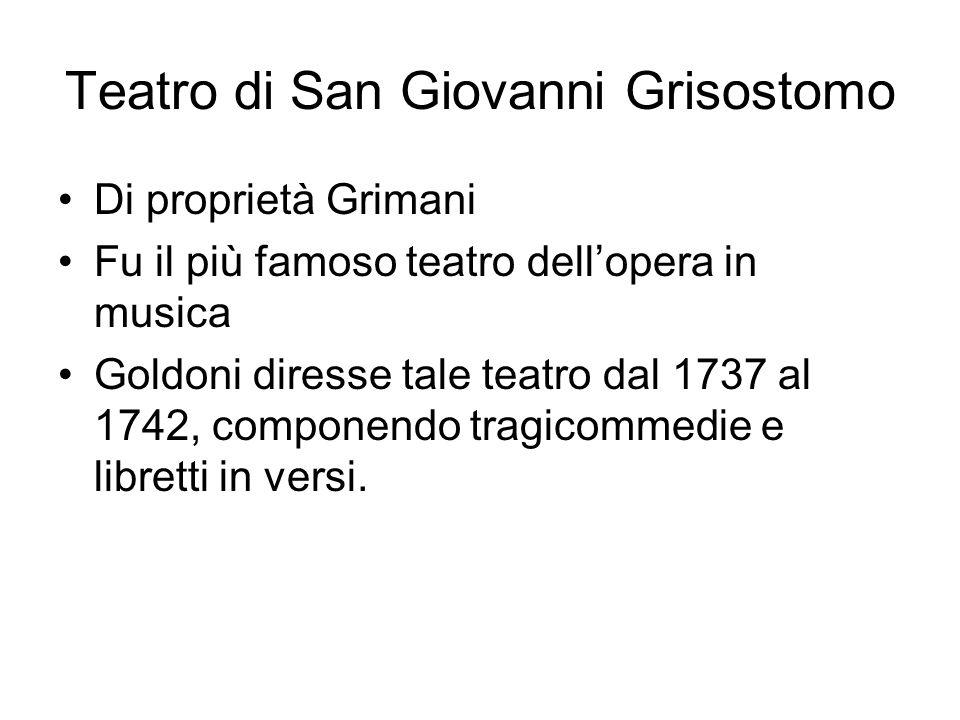 Teatro di San Giovanni Grisostomo Di proprietà Grimani Fu il più famoso teatro dell'opera in musica Goldoni diresse tale teatro dal 1737 al 1742, comp