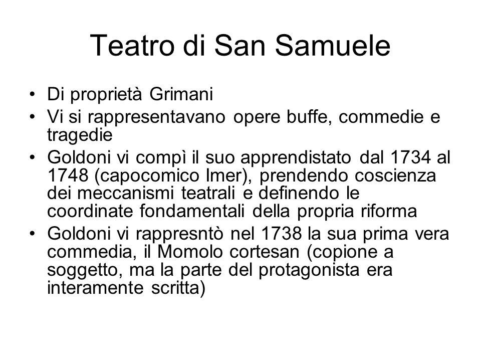 Teatro di San Samuele Di proprietà Grimani Vi si rappresentavano opere buffe, commedie e tragedie Goldoni vi compì il suo apprendistato dal 1734 al 17