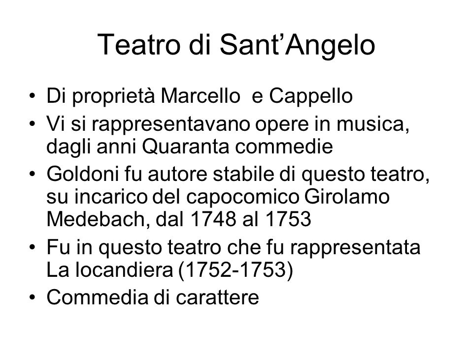 Teatro di Sant'Angelo Di proprietà Marcello e Cappello Vi si rappresentavano opere in musica, dagli anni Quaranta commedie Goldoni fu autore stabile d