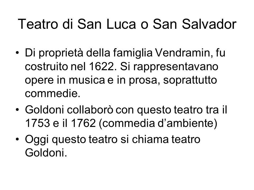 Teatro di San Luca o San Salvador Di proprietà della famiglia Vendramin, fu costruito nel 1622. Si rappresentavano opere in musica e in prosa, sopratt