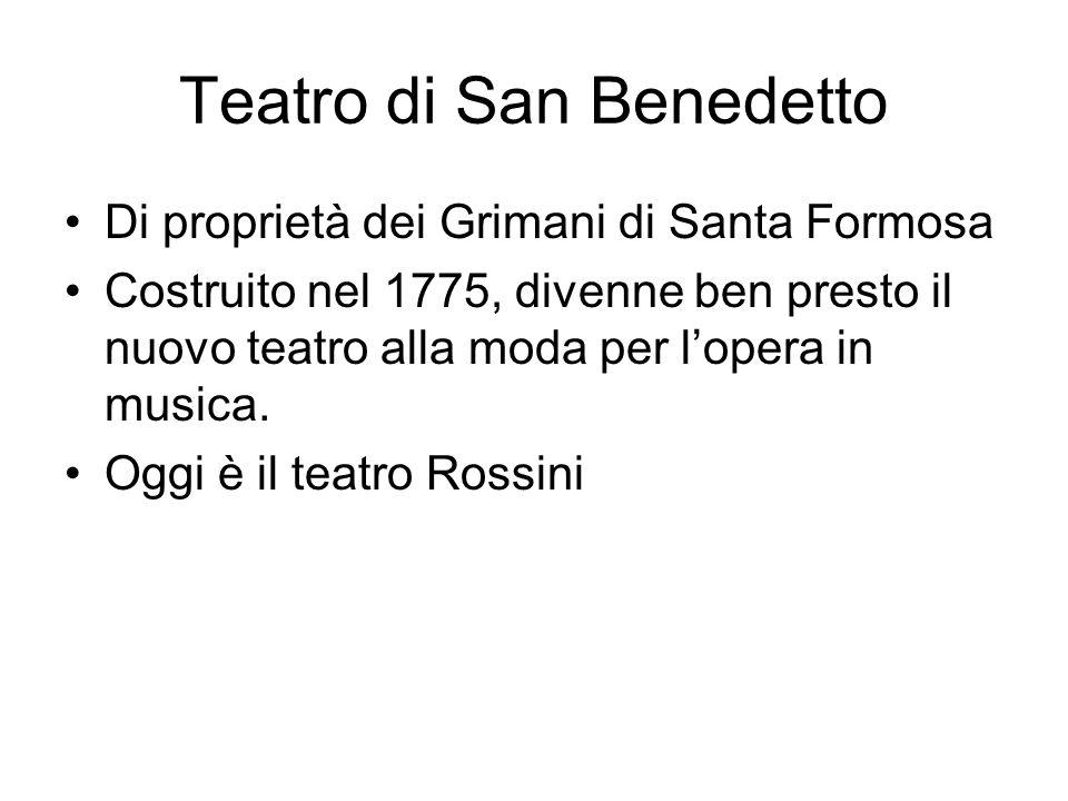 Teatro di San Benedetto Di proprietà dei Grimani di Santa Formosa Costruito nel 1775, divenne ben presto il nuovo teatro alla moda per l'opera in musi