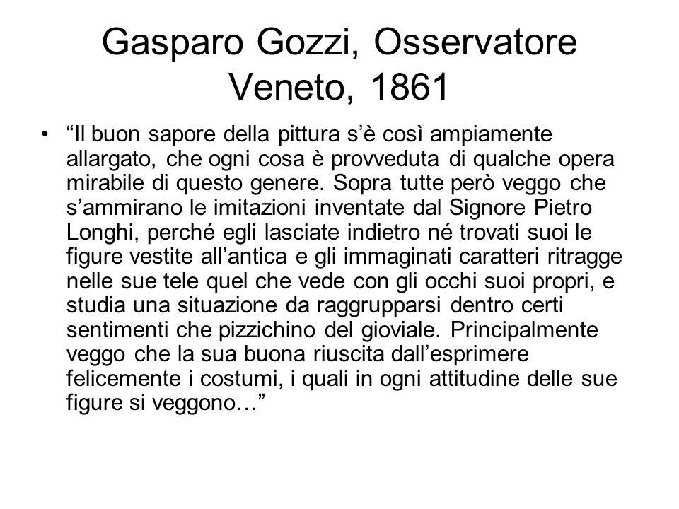 """Gasparo Gozzi, Osservatore Veneto, 1861 """"Il buon sapore della pittura s'è così ampiamente allargato, che ogni cosa è provveduta di qualche opera mirab"""