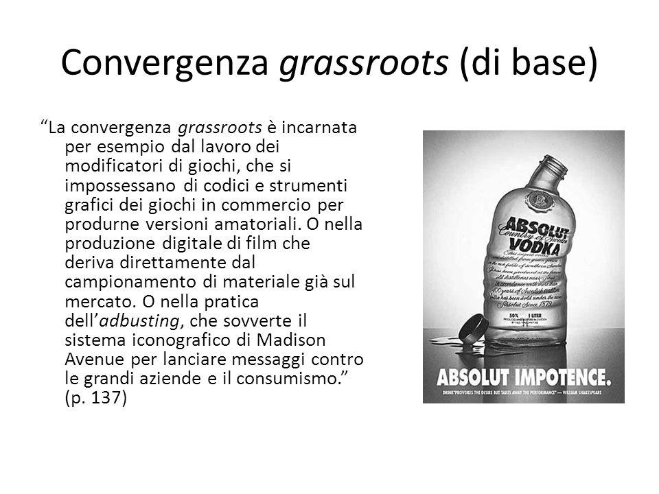 """Convergenza grassroots (di base) """"La convergenza grassroots è incarnata per esempio dal lavoro dei modificatori di giochi, che si impossessano di codi"""
