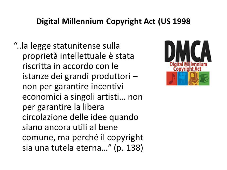 """Digital Millennium Copyright Act (US 1998 """"..la legge statunitense sulla proprietà intellettuale è stata riscritta in accordo con le istanze dei grand"""