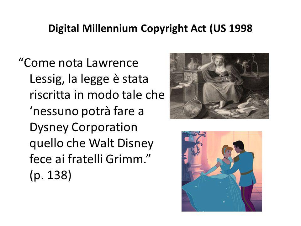 """Digital Millennium Copyright Act (US 1998 """"Come nota Lawrence Lessig, la legge è stata riscritta in modo tale che 'nessuno potrà fare a Dysney Corpora"""