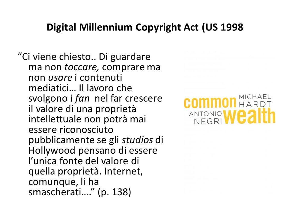 """Digital Millennium Copyright Act (US 1998 """"Ci viene chiesto.. Di guardare ma non toccare, comprare ma non usare i contenuti mediatici… Il lavoro che s"""