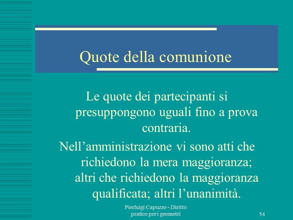 Pierluigi Capuzzo - Diritto pratico per i geometri 53 Comunione Volontaria: per decisione delle parti Legale: stabilita dalla legge Incidentale: deriv