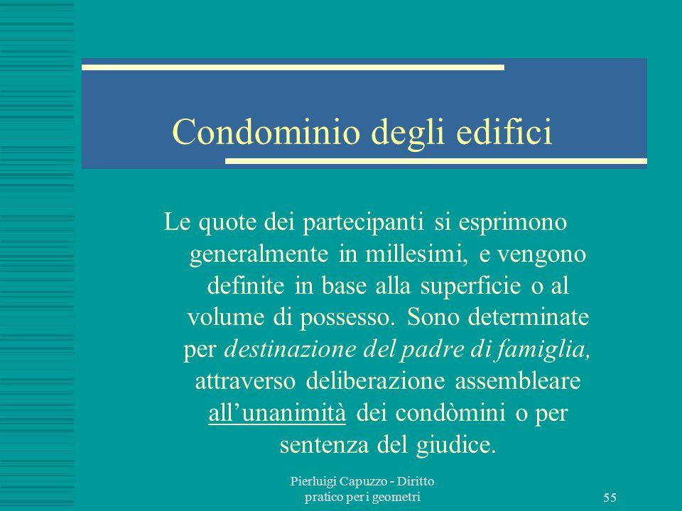 Pierluigi Capuzzo - Diritto pratico per i geometri 54 Quote della comunione Le quote dei partecipanti si presuppongono uguali fino a prova contraria.
