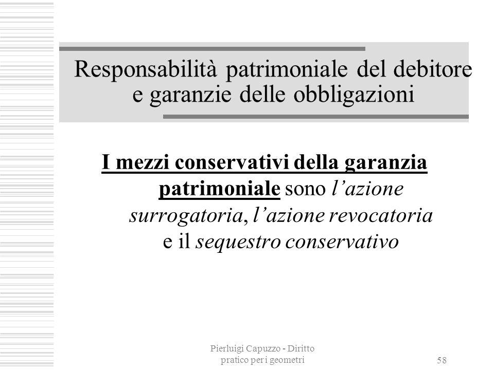 Pierluigi Capuzzo - Diritto pratico per i geometri 57 La tutela dei diritti: la trascrizione La trascrizione è un istituto che ha lo scopo di rendere