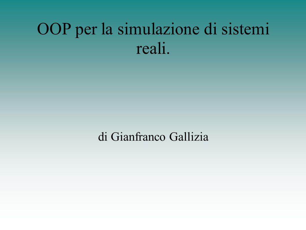 OOP per la simulazione di sistemi reali. di Gianfranco Gallizia