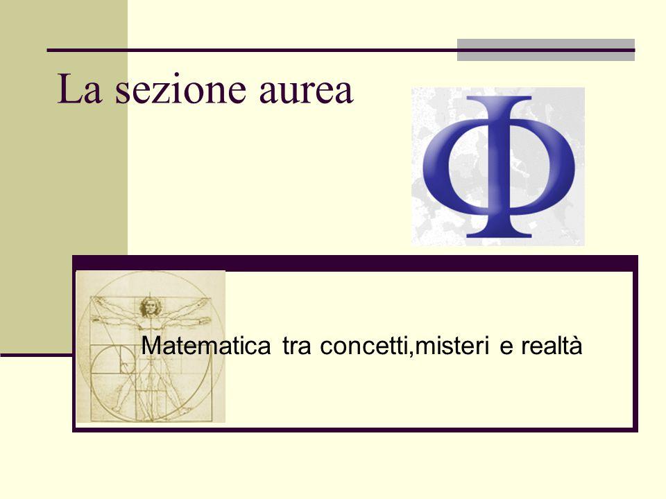 La sezione aurea Matematica tra concetti,misteri e realtà