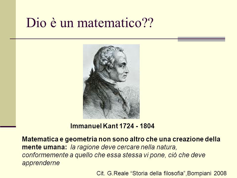 Dio è un matematico?? Immanuel Kant 1724 - 1804 Matematica e geometria non sono altro che una creazione della mente umana: la ragione deve cercare nel