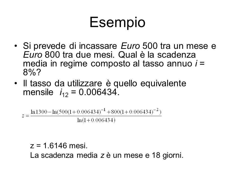 Esempio Si prevede di incassare Euro 500 tra un mese e Euro 800 tra due mesi. Qual è la scadenza media in regime composto al tasso annuo i = 8%? Il ta
