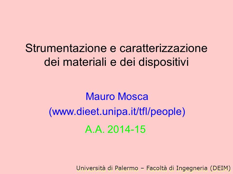 Strumentazione e caratterizzazione dei materiali e dei dispositivi Mauro Mosca (www.dieet.unipa.it/tfl/people) Università di Palermo – Facoltà di Inge