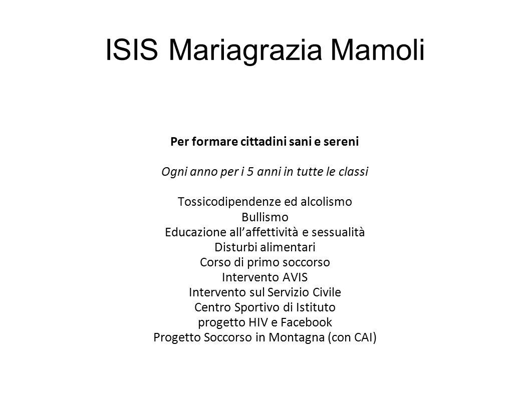 ISIS Mariagrazia Mamoli Per formare cittadini sani e sereni Ogni anno per i 5 anni in tutte le classi Tossicodipendenze ed alcolismo Bullismo Educazio