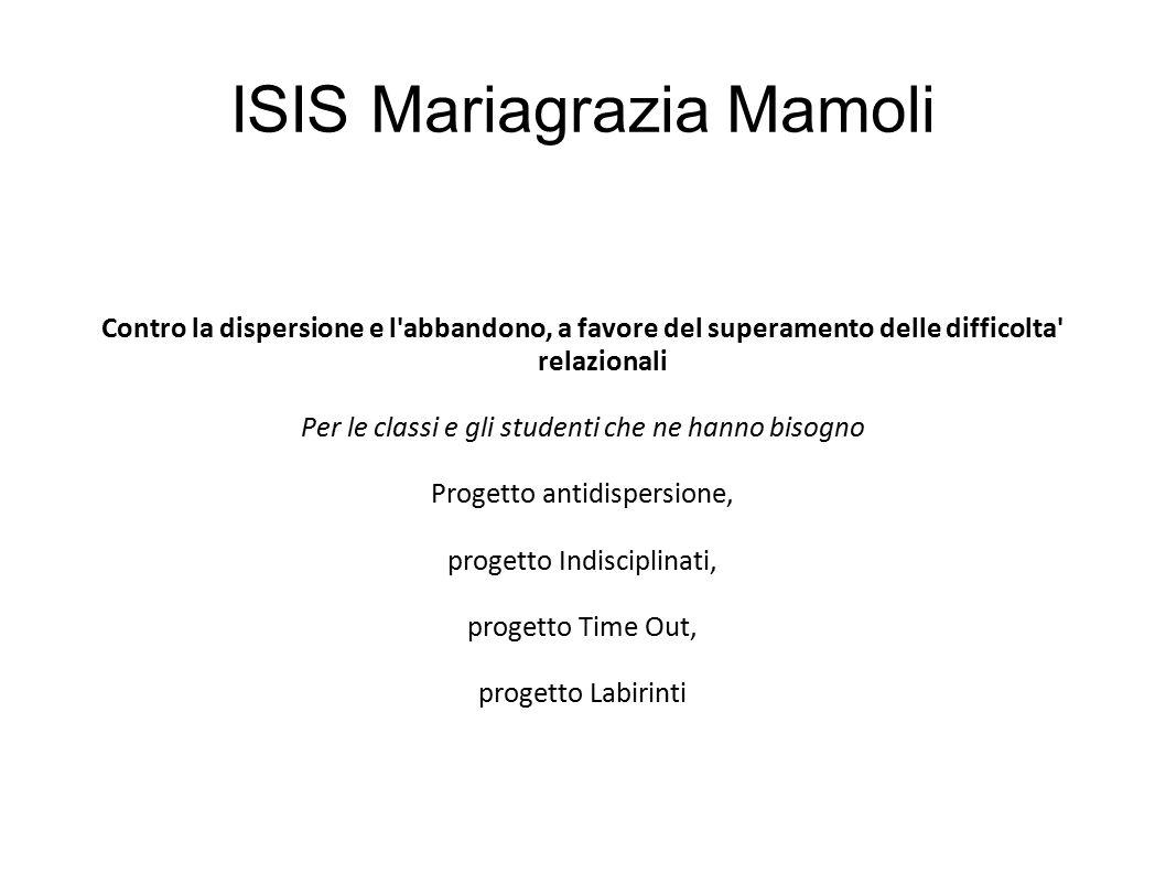 ISIS Mariagrazia Mamoli Contro la dispersione e l'abbandono, a favore del superamento delle difficolta' relazionali Per le classi e gli studenti che n